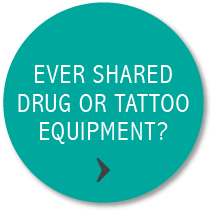 Ever shared drug or tattoo equipment?