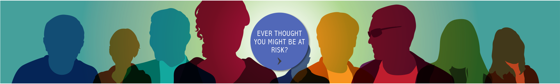 Ever thought you might be at risk?